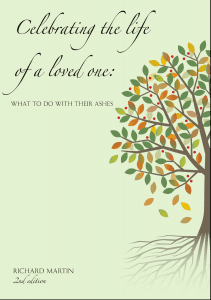 Celebrating the Life of a Loved One - what to do with their ashes. 3rd edition